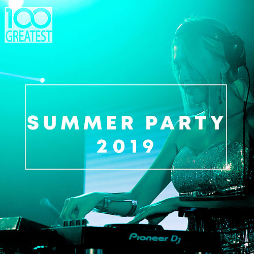 100 Greatest Summer Party 2019 by Various Artists