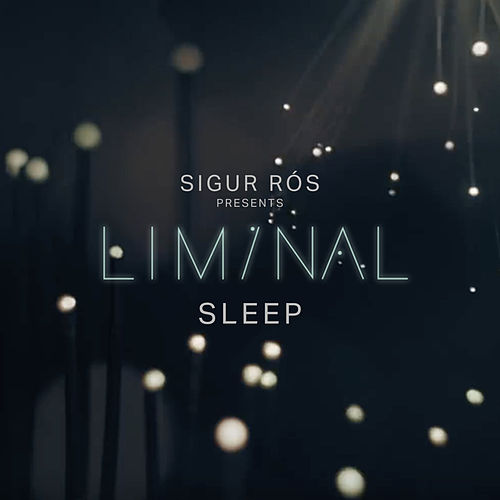 Sigur Rós Presents Liminal Sleep de Sigur Ros