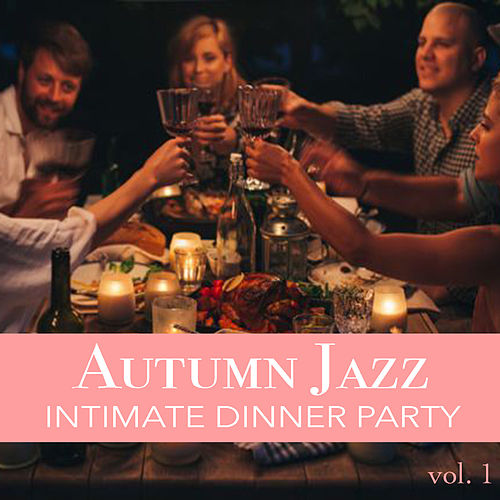 Autumn Jazz Intimate Dinner Party vol. 1 de Various Artists