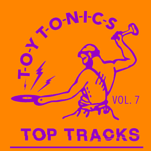 Toy Tonics Top Tracks Vol. 7 von Various Artists