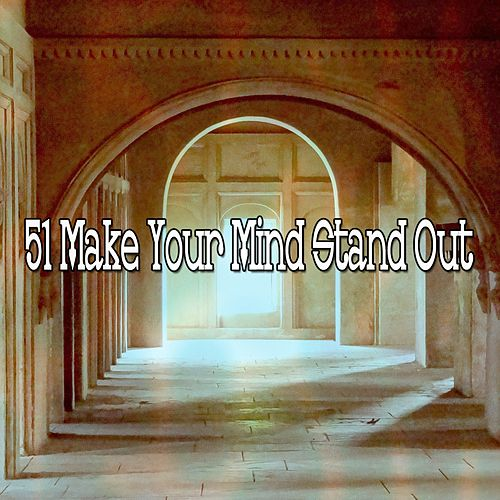 51 Make Your Mind Stand Out by Zen Music Garden