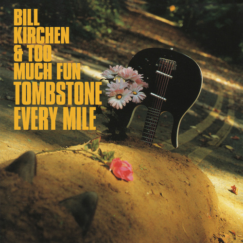 Tombstone Every Mile by Bill Kirchen