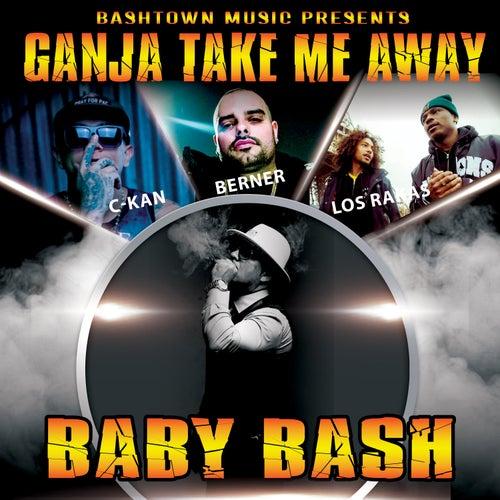 Ganja Take Me Away (feat. Berner, C-Kan & Los Rakas) by Baby Bash