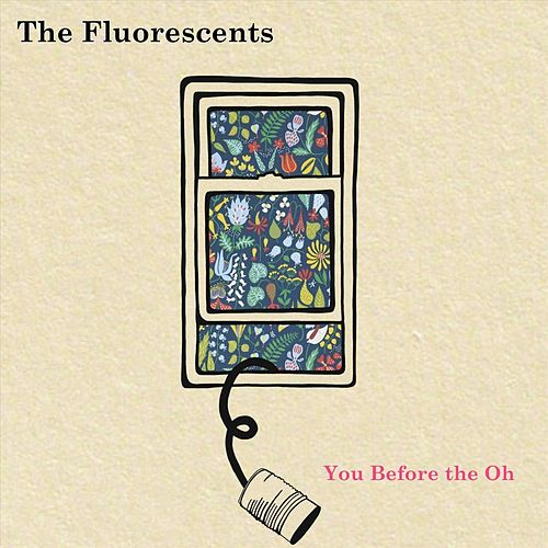 You Before the Oh by Fluorescents