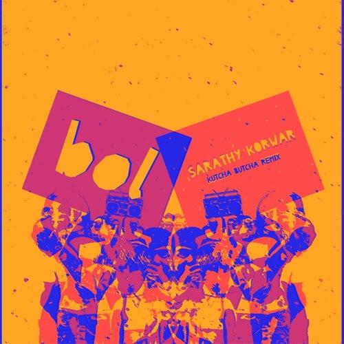 Bol (feat. Zia Ahmed & Aditya Prakash) (Kutcha Butcha Remix) von Sarathy Korwar
