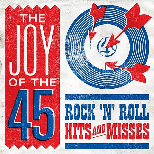The Joy of the 45: Rock'n'Roll Hits and Misses by Various Artists