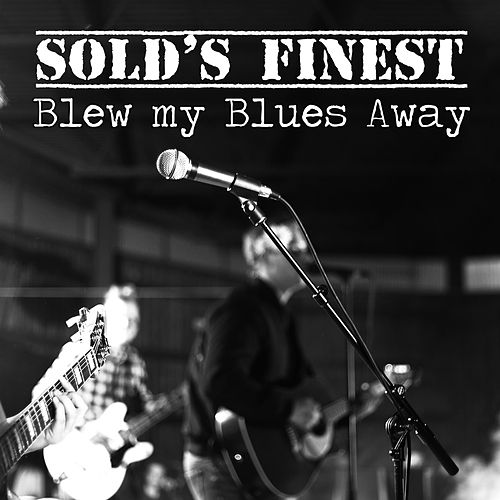 Blew my Blues Away di Sold's Finest