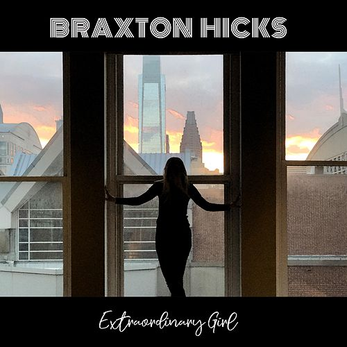 Extraordinary Girl by Braxton Hicks