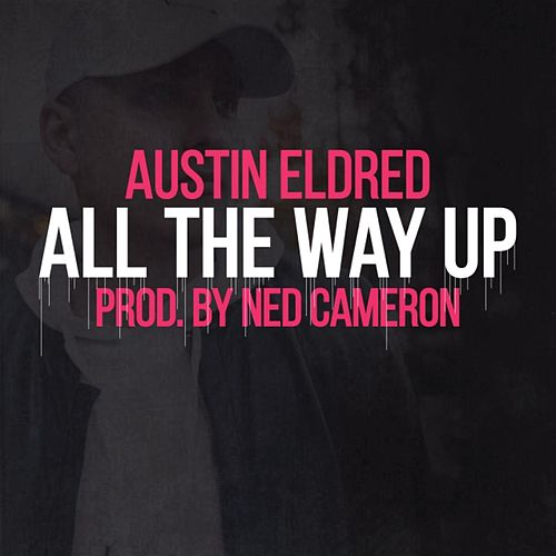 All The Way Up by Austin Eldred