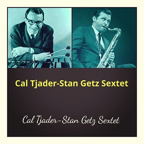 Cal Tjader-Stan Getz Sextet by Stan Getz