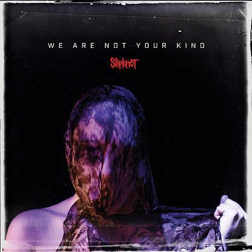 We Are Not Your Kind fra Slipknot