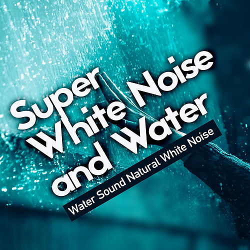 Super White Noise and Water de Water Sound Natural White Noise