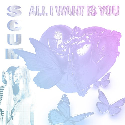 All I Want Is You by S.C.U.M.
