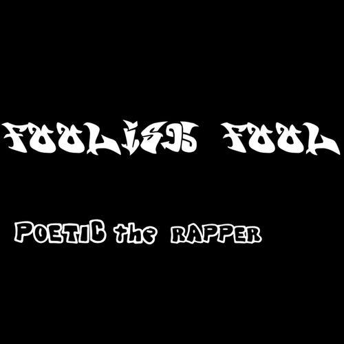 Foolish Fool von Poetic the Rapper