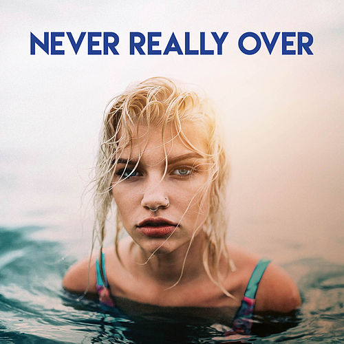Never Really Over by Sassydee