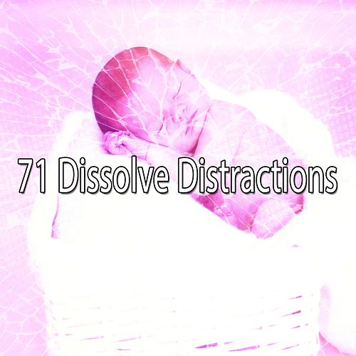 71 Dissolve Distractions by S.P.A