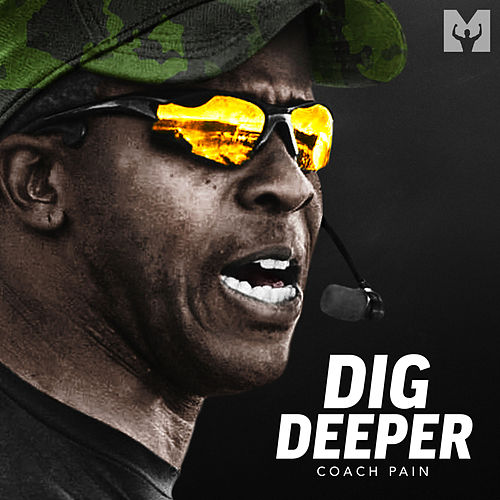 Dig Deeper (Motivational Speech) by Coach Pain