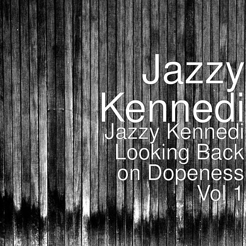 Jazzy Kennedi Looking Back on Dopeness, Vol.1 by Jazzy Kennedi