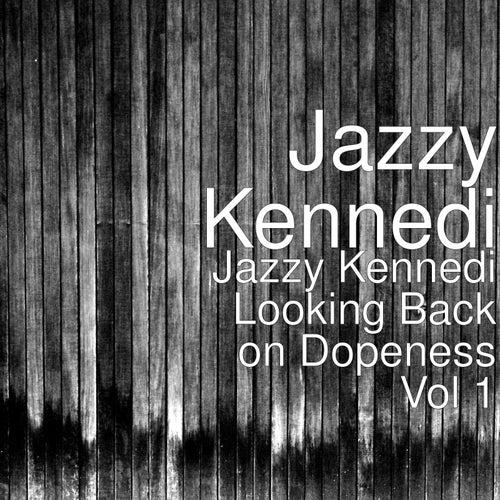 Jazzy Kennedi Looking Back on Dopeness, Vol.1 by Jazzy Kennedi