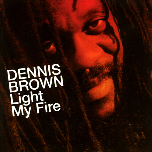 Light My Fire by Dennis Brown