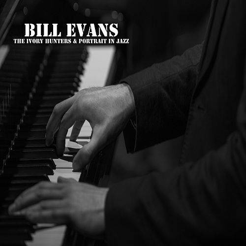 The Ivory Hunters & Portrait in Jazz von Bill Evans