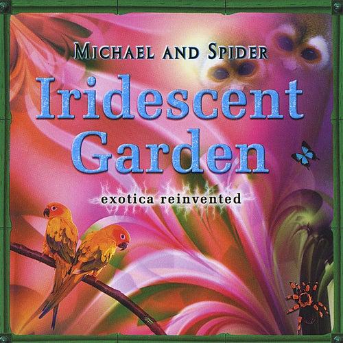Iridescent Garden de Michael and Spider