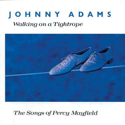 Walking On A Tightrope - The Songs Of Percy Mayfield by Johnny Adams