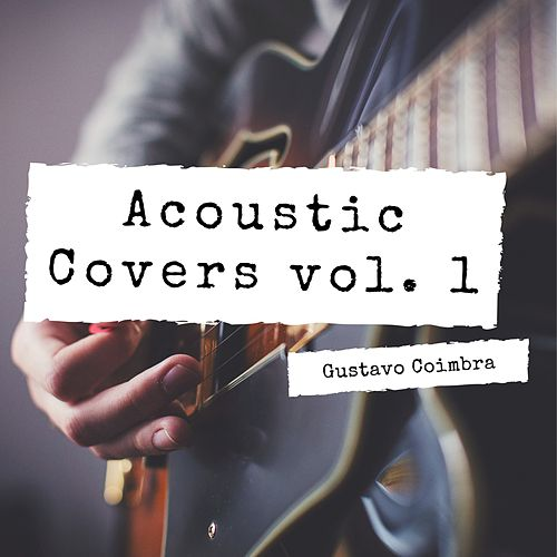 Acoustic Covers, Vol. 1 by Gustavo Coimbra