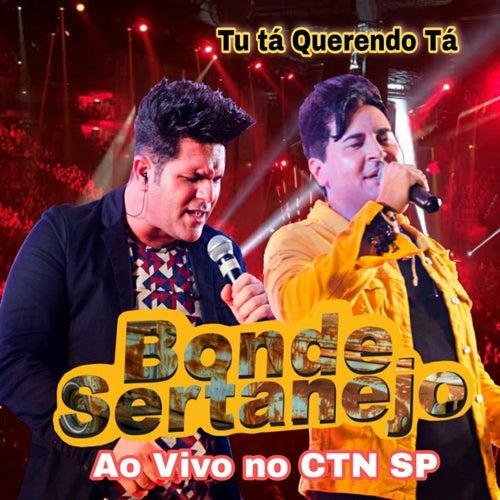 Tú Tá Querendo Tá - Ao Vivo Ctn Sp (Ao Vivo) de Bonde Sertanejo