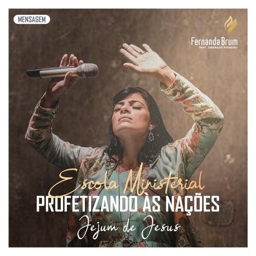 Escola Ministerial Profetizando às Nações: Jejum de Jesus (Mensagem) (Ao Vivo) de Fernanda Brum