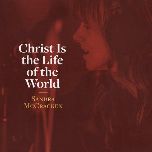 Christ Is the Life of the World von Sandra McCracken