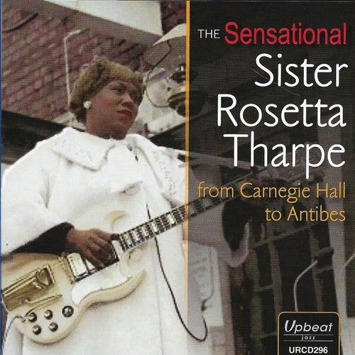 The Sensational Sister Rosetta Tharpe from Carnegie Hall to Antibes by Sister Rosetta Tharpe