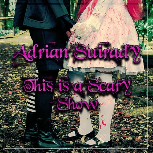This Is a Scary Show de Adrian Suirady
