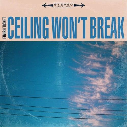 Ceiling Won't Break by Finish Ticket