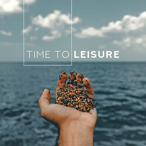 Time To Leisure - Music for Lazing, Resting and Lounging by Jazz Lounge