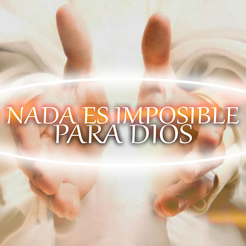 Nada Es Imposible Para Dios by Various