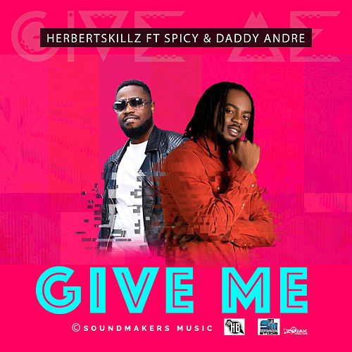Give Me (feat. Spicy & Daddy Andre) - Single by HerbertSkillz