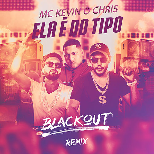 Ela É do Tipo (Blackout Remix) by Mc Kevin o Chris