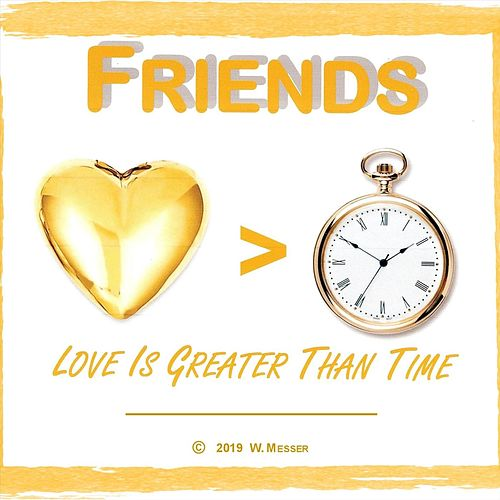 Love Is Greater Than Time by Friends