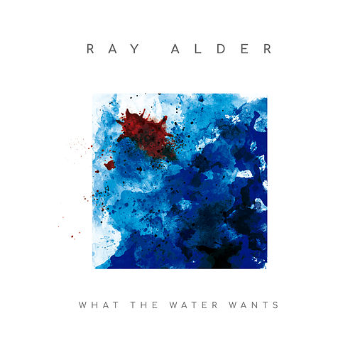 What The Water Wanted by Ray Alder
