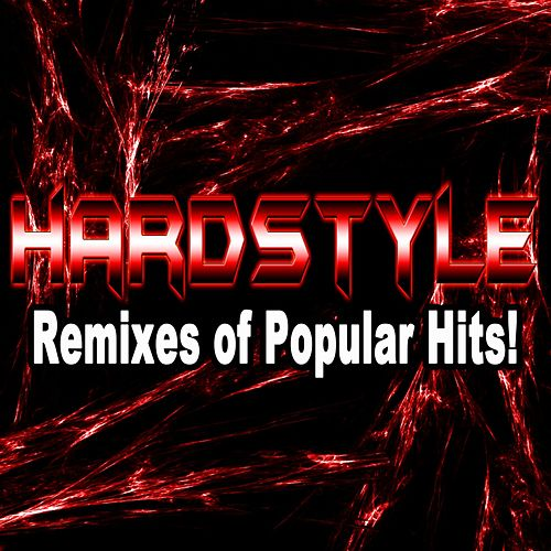 Hardstyle Remixes of Popular Hits! by Various Artists