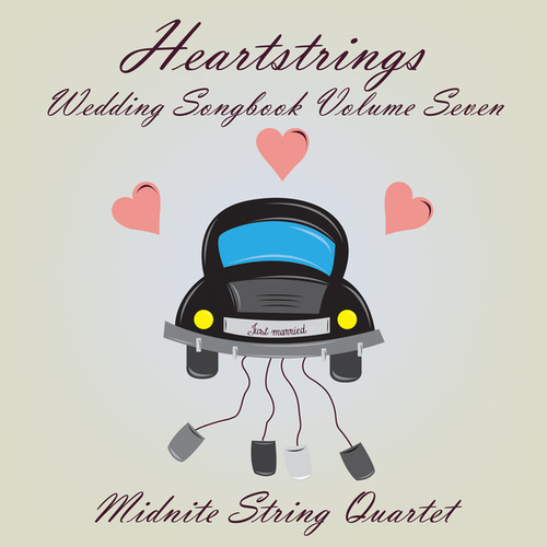 Heartstrings Wedding Songbook, Vol. 7 by Midnite String Quartet