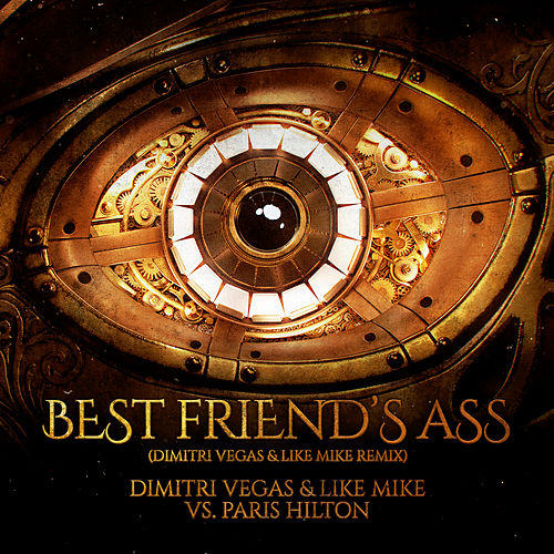 Best Friend's Ass (Dimitri Vegas & Like Mike Remix) by Dimitri Vegas & Like Mike