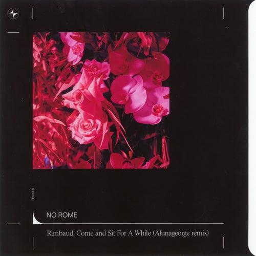Rimbaud, Come And Sit For A While (AlunaGeorge Remix) de No Rome