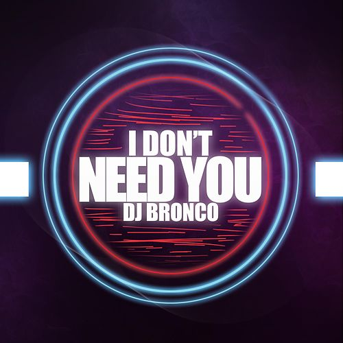 I Don't Need You von Dj Bronco