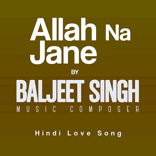 Allah Na Jane (Hindi Love Song) de Baljeet Singh