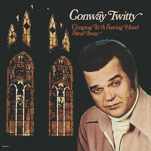 Clinging To A Saving Hand / Steal Away van Conway Twitty