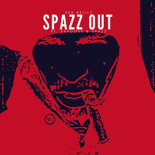 Spazz Out (feat. Papoose & Spazz) by Ben Reilly