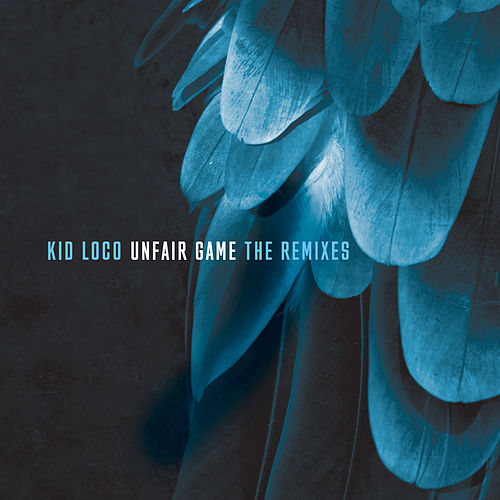 Unfair Game (feat. Olga Kouklaki) [The Remixes] - EP by Kid Loco
