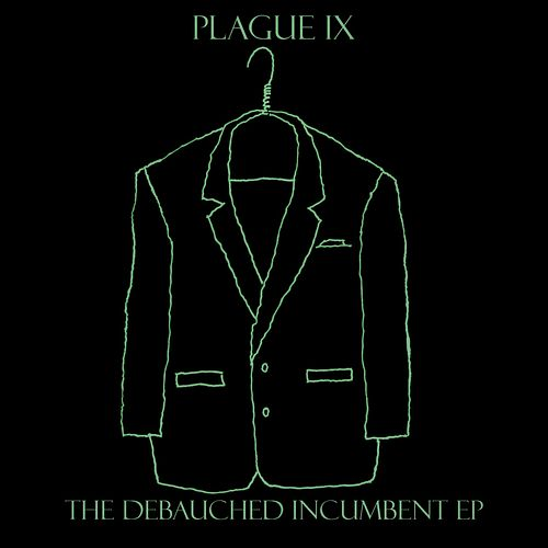 The Debauched Incumbent EP by Plague IX